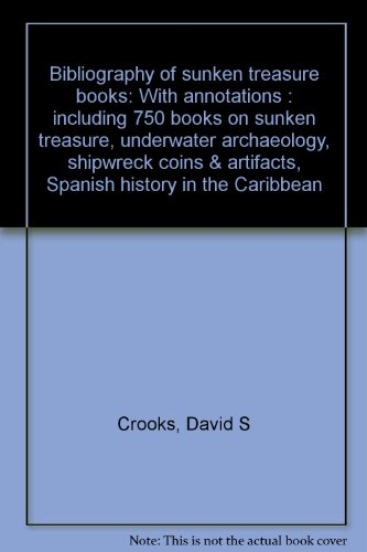 Bibliography of sunken treasure books: With annotations : including 750 books on sunken treasure, underwater archaeology, shipwreck coins & artifacts, Spanish history in the Caribbean