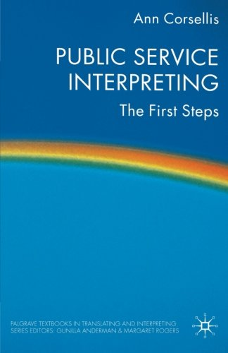Public Service Interpreting: The First Steps (Palgrave Studies in Translating and Interpreting)