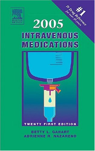 2005 Intravenous Medications : A Handbook for Nurses and Allied Health Professionals