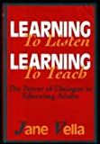 Learning to Listen, Learning to Teach : The Power of Dialogue in Educating Adults, Vella, Jane K., 1555426301