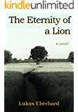The Eternity of a Lion: a novel