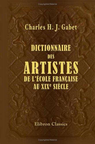 Dictionnaire des artistes de l'école française, au XIXe siècle: Peinture, sculpture, architecture, gravure, dessin, li
