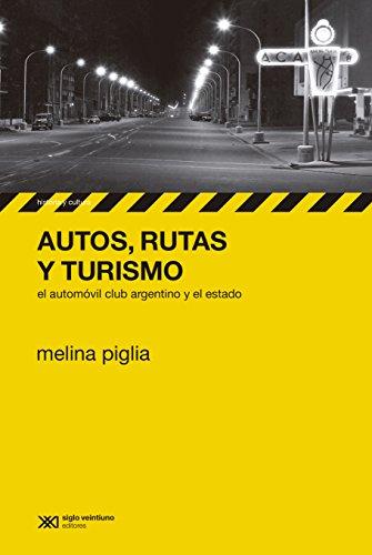 Descargar Libro Autos, Rutas Y Turismo: El Automóvil Club Argentino Y El Estado Melina Piglia