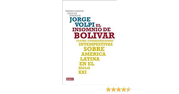 El insomnio de Bolívar: Cuatro consideraciones intempestivas sobre América Latina en el siglo XXI (Spanish Edition)