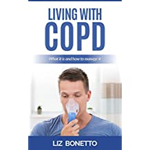 Living With COPD (Chronic Obstructive Pulmonary Disease): What it is and how to manage it