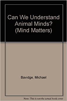 Can We Understand Animal Minds? (Mind Matters)