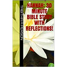 Hannah: 30 Minute Bible Study with Reflections!