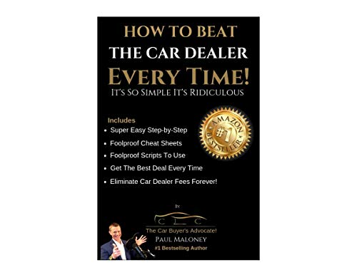 How To Beat The Car Dealer Every Time!: It's So Simple It's Ridiculous by [Maloney, Paul]