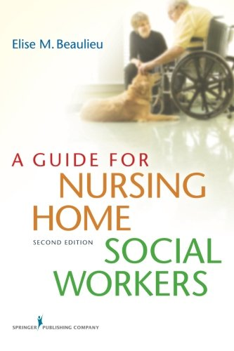 A Guide for Nursing Home Social Workers, Second Edition ()
