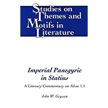 Imperial Panegyric in Statius: A Literary Commentary on <I>Silvae</I> 1.1 (Studies on Themes and Motifs in Literature) 1st edition by Geyssen, John W. (1996) Hardcover