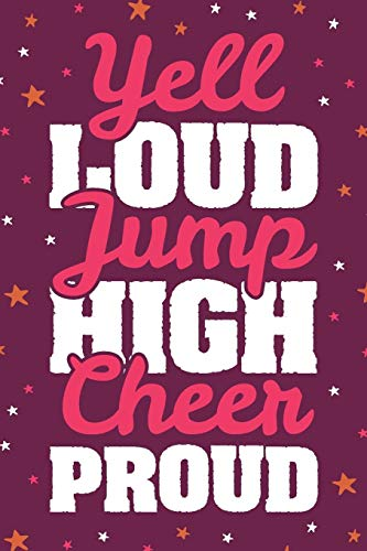 Yell Loud Jump High Cheer Proud: Cheer Coach Cheerleader Notebook - Blank Lined Journal por CC Cheer Squad Novelty Gifts Co