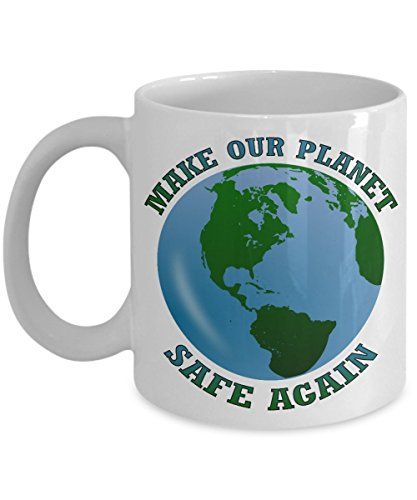 MAKE OUR PLANET SAFE AGAIN COFFEE MUG: Creative Hot Beverage Printed Mugs for Men, Women, Mom and Dad - Cute, Funny, Clever, Unique Specialty Drinkware - Microwave & Dishwasher Safe - Fade Resistant