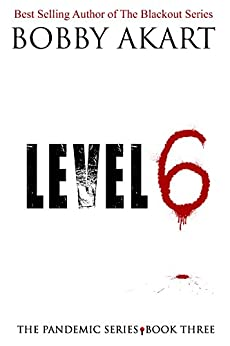 Pandemic: Level 6: A Post Apocalyptic Medical Thriller Fiction Series (The Pandemic Series Book 3) by [Akart, Bobby]