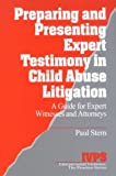 Preparing and Presenting Expert Testimony in Child Abuse Litigation: A Guide for Expert Witnesses and Attorneys (Interpersonal Violence: The Practice Series)
