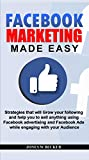FACEBOOK MARKETING MADE EASY: Strategies that will Grow your following and help you to sell anything using Facebook advertising and Facebook Ads while ... with your audience (Internet Marketing 3)