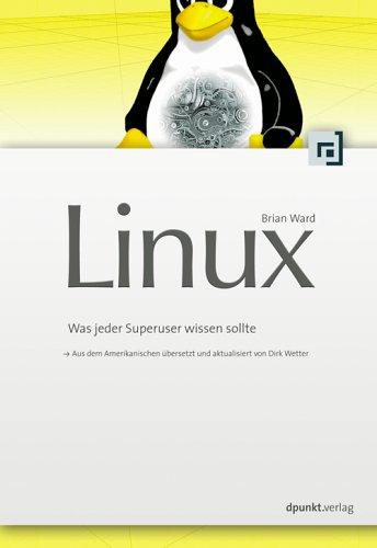 Linux verstehen und administrieren: Was jeder Superuser wissen sollte