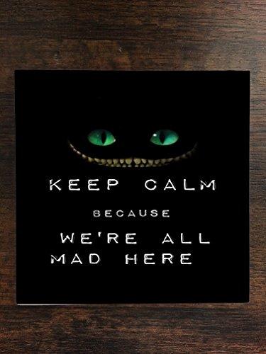 - Popular Keep Calm We're All Mad Here Print One Piece Premium Ceramic Tile Coaster 4.25