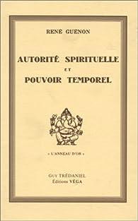 Autorité spirituelle et pouvoir temporel par René Guénon