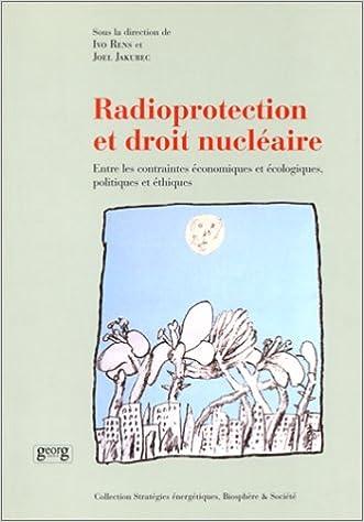 Télécharger en ligne Radioprotection et droit nucléaire. Entre les contraintes économiques et écologiques, politiques et ethiques pdf epub