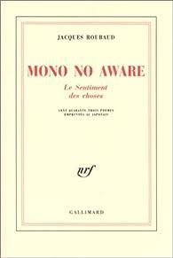 Mono No Aware, le sentiment des choses par Jacques Roubaud