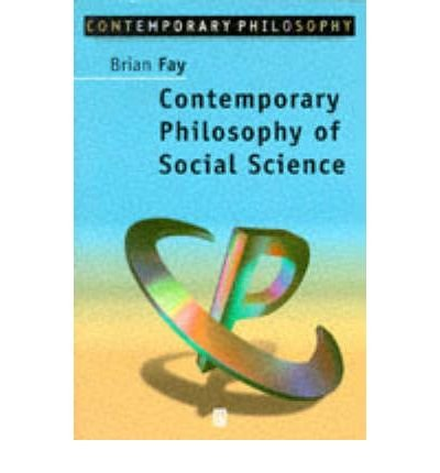 [ CONTEMPORARY PHILOSOPHY OF SOCIAL SCIENCE CONTEMPORARY PHILOSOPHY OF SOCIAL SCIENCE CONTEMPORARY PHILOSOPHY OF SOCIAL SCIENCE CONTEMPORARY PHILOSOPHY ] By Fay, Brian ( Author) 1996 [ Paperback ]