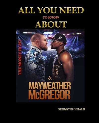 Everything you need to know about Floyd Mayweather vs Conor McGregor: The Money Fight (Boxing) (Volume 1) (Boxing Floyd Mayweather Jr Vs Conor Mcgregor)