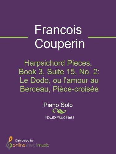 Harpsichord Pieces, Book 3, Suite 15, No. 2: Le Dodo, ou lamour au Berceau, Pièce-croisée