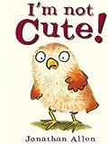 I'm Not Cute! (Baby Owl)