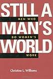 Still a Man's World: Men Who Do Women's Work (Men and Masculinity)
