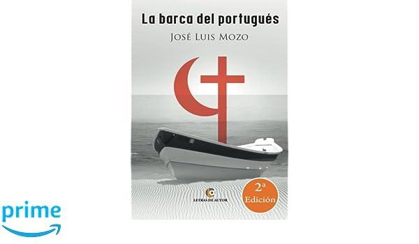 La barca del portugués. Segunda edición (Spanish Edition): José Luis Mozo: 9788416362424: Amazon.com: Books