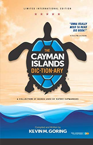 The Cayman Islands Dictionary - Limited International Edition: A collection of words used by Native Caymanians (Caymanology)