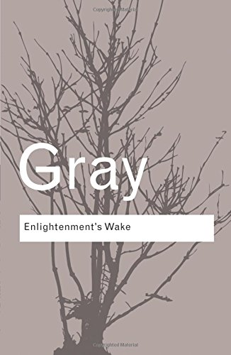 Enlightenment's Wake: Politics and Culture at the Close of the Modern Age (Routledge Classics) (Volume 27)