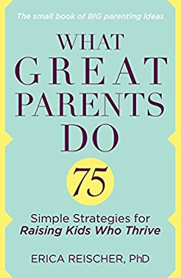 Buy What Great Parents Do: 75 Simple Strategies for Raising Kids Who