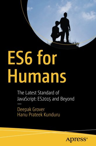 ES6 for Humans: The Latest Standard of JavaScript: ES2015 and Beyond