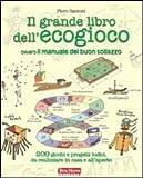 Image de Il grande libro dell'ecogioco ovvero Il manuale del buon sollazzo. 200 giochi e progetti ludici da realizzare in casa e all'aperto
