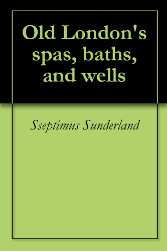 Old London's spas, baths, and wells -