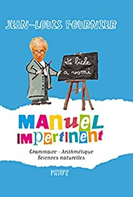 Manuel impertinent : Grammaire, Arithmétique, Sciences naturelles par Jean-Louis Fournier