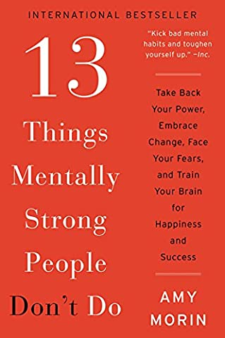 13 Things Mentally Strong People Don't Do: Take Back Your Power, Embrace Change, Face Your Fears, and Train Your Brain for Happiness and - Faces Soft Book