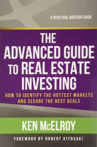 The Advanced Guide to Real Estate Investing: How to Identify the Hottest Markets and Secure the Best Deals (Rich Dad's Advisors (Paperback)) Paperback – December 10, 2013