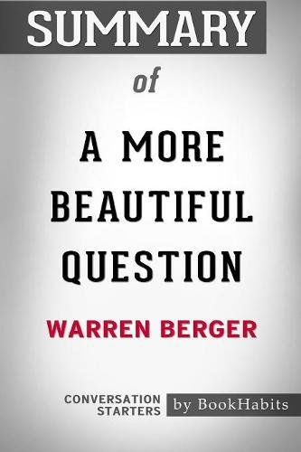 Summary of A More Beautiful Question by Warren Berger: Conversation Starters