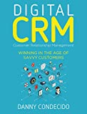 Digital CRM | Customer Relationship Management: Winning in the Age of Savvy Customers