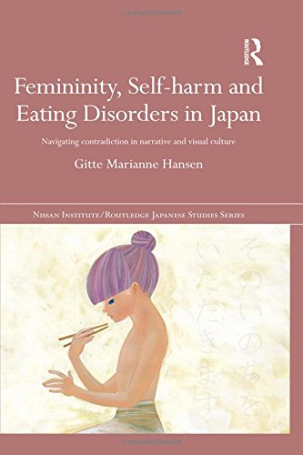 Femininity, Self-harm and Eating Disorders in Japan: Navigating contradiction in narrative and visual culture (Nissan In