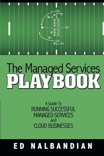 The Managed Services Playbook  A Guide To Running Successful Managed Services And Cloud Businesses