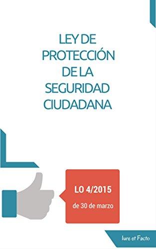 Descargar Libro Ley De Protección De La Seguridad Ciudadana: Lo. 4/2015 Iure Et Facto