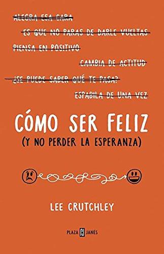 Cómo ser felíz (y no perder la esperanza) / How to Be Happy (Or at Least Less Sad) (Spanish Edition)