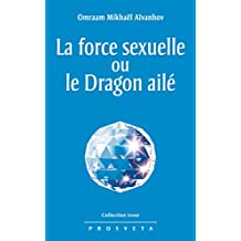La force sexuelle ou le Dragon ailé (Izvor (FR)) (French Edition)