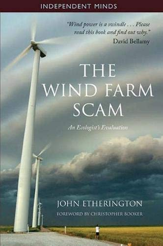 The Wind Farm Scam: An Ecologist's Evaluation (Independent Minds)