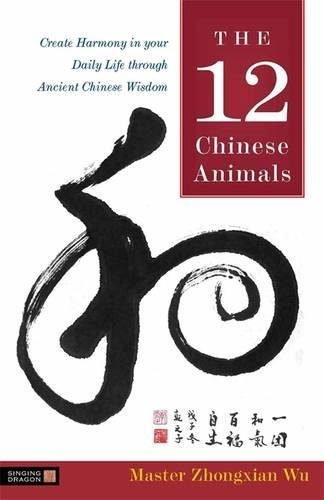 The 12 Chinese Animals: Create Harmony in your Daily Life through Ancient Chinese Wisdom (Animal Chinese)