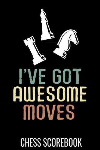 (I've got awesome moves | Chess Scorebook: Record your Games, Track your Moves & Analyse your Strategies | 80 Games, 50 Moves | Easy To Carry (80 ... for Chess players | Championship Notebook)