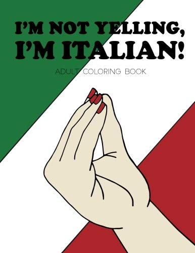 I'm Not Yelling, I'm Italian!: Adult Coloring Book (Yelling Power Supply)